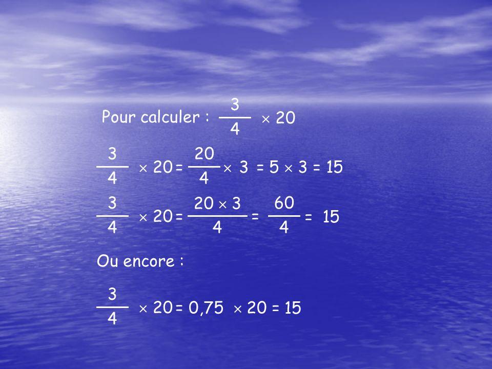 3 4.  20. Pour calculer : 3. 4.  20.  3 = 5  3 = 15. = 3. 4.  20. 20  3. = 15.