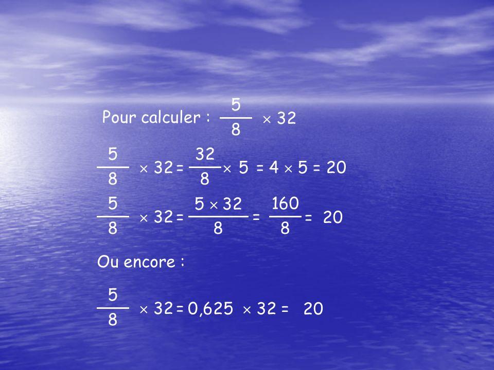 5 8.  32. Pour calculer : 5. 8.  32.  5 = 4  5 = 20. = 5. 8.  32. 5  32. = 20.