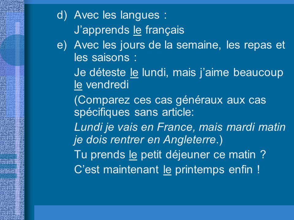 Avec les langues : J'apprends le français. Avec les jours de la semaine, les repas et les saisons :