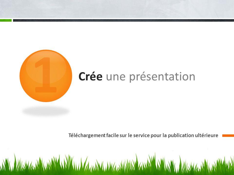 1 Crée une présentation Téléchargement facile sur le service pour la publication ultérieure