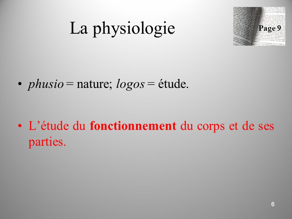 La physiologie phusio = nature; logos = étude.
