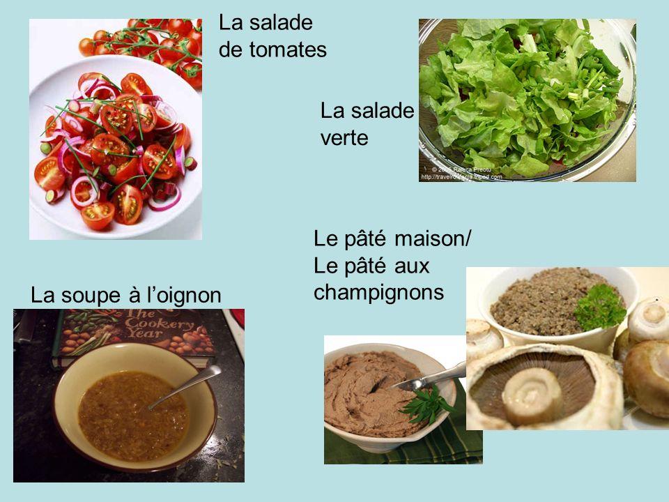 La salade de tomates La salade verte Le pâté maison/ Le pâté aux champignons La soupe à l'oignon
