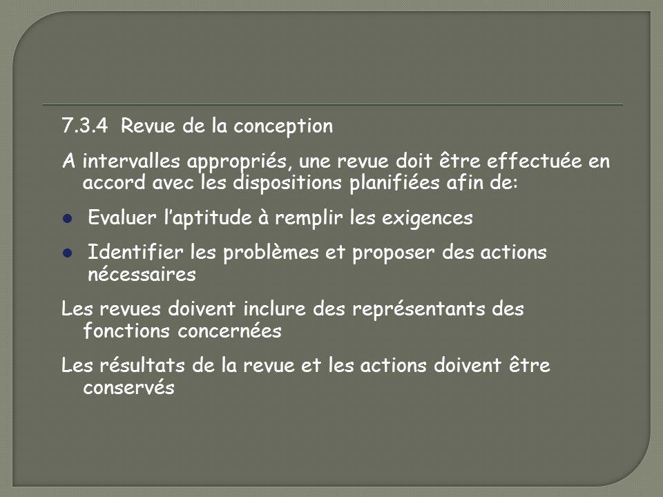 7.3.4 Revue de la conception A intervalles appropriés, une revue doit être effectuée en accord avec les dispositions planifiées afin de: