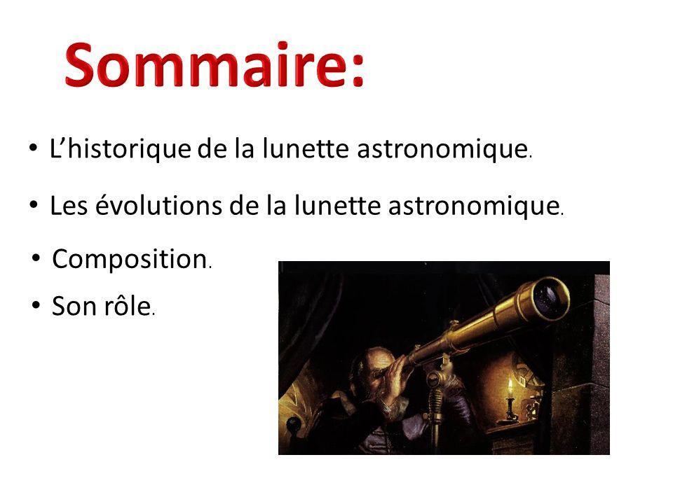 Sommaire: L'historique de la lunette astronomique.