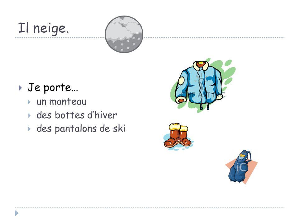 Il neige. Je porte… un manteau des bottes d'hiver des pantalons de ski