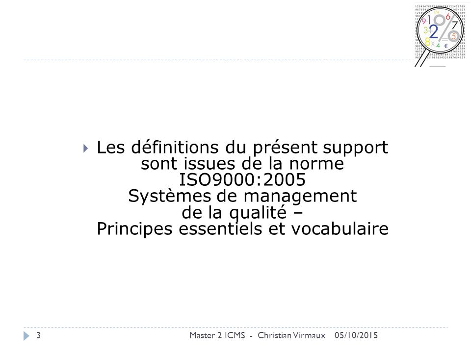 Les définitions du présent support sont issues de la norme ISO9000:2005 Systèmes de management de la qualité – Principes essentiels et vocabulaire