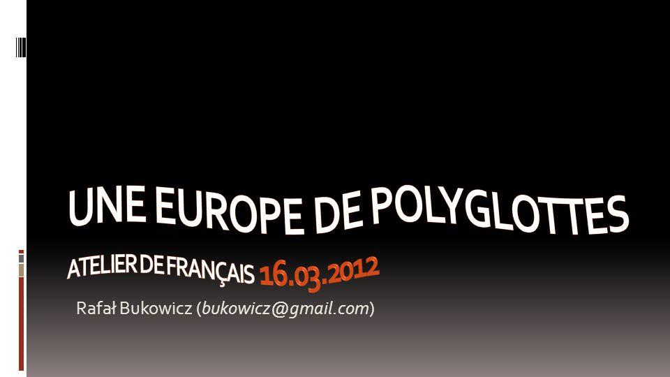 UNE EUROPE DE POLYGLOTTES Atelier de Français 16.03.2012