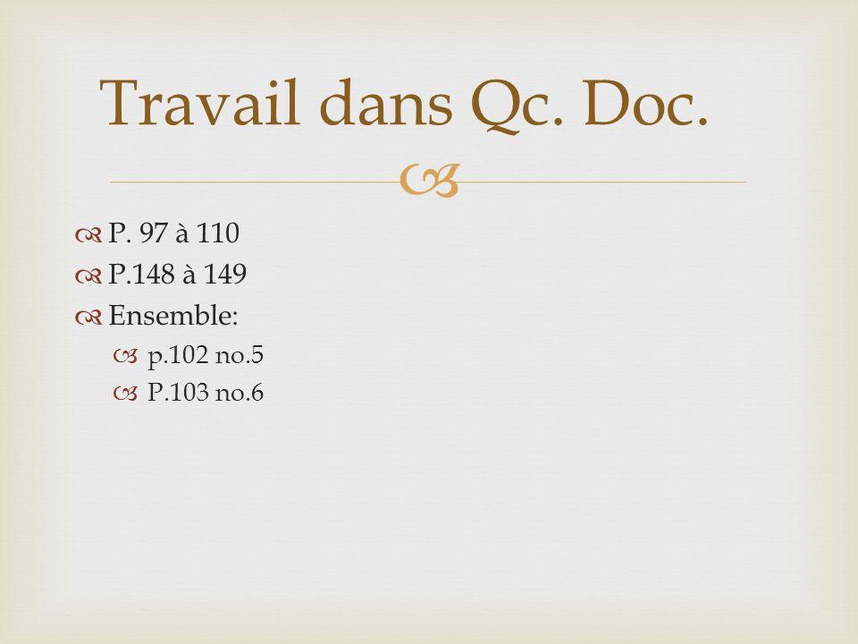 Travail dans Qc. Doc. P. 97 à 110 P.148 à 149 Ensemble: p.102 no.5