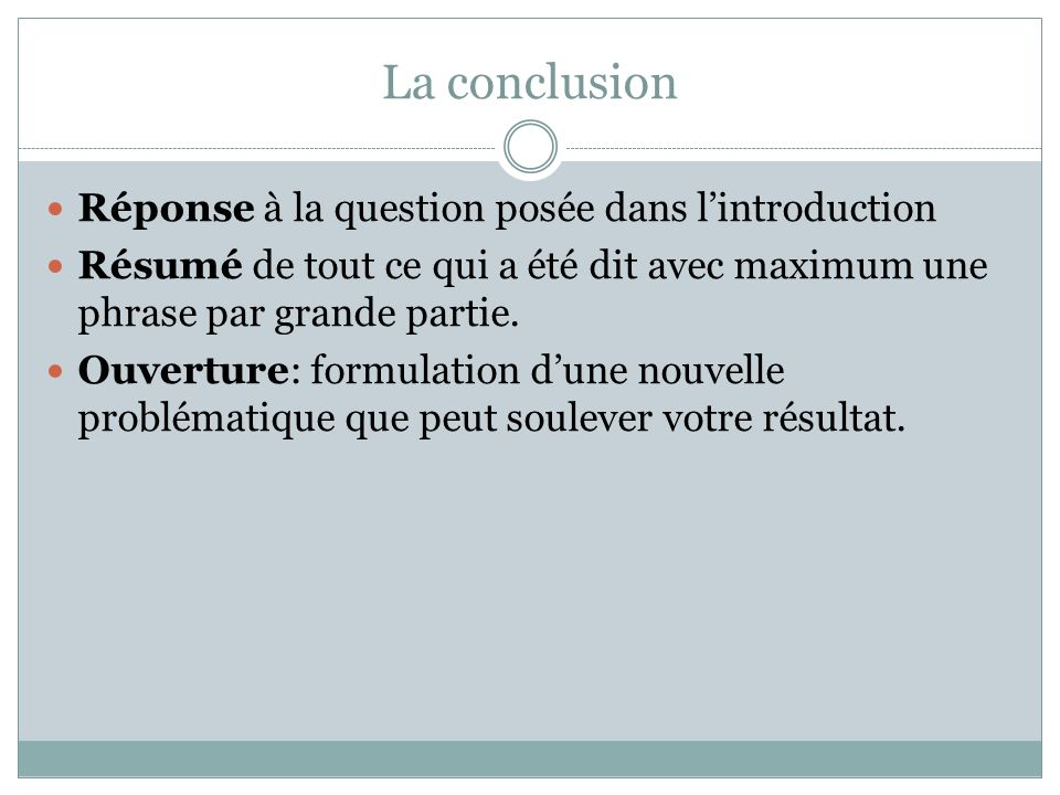 La conclusion Réponse à la question posée dans l'introduction