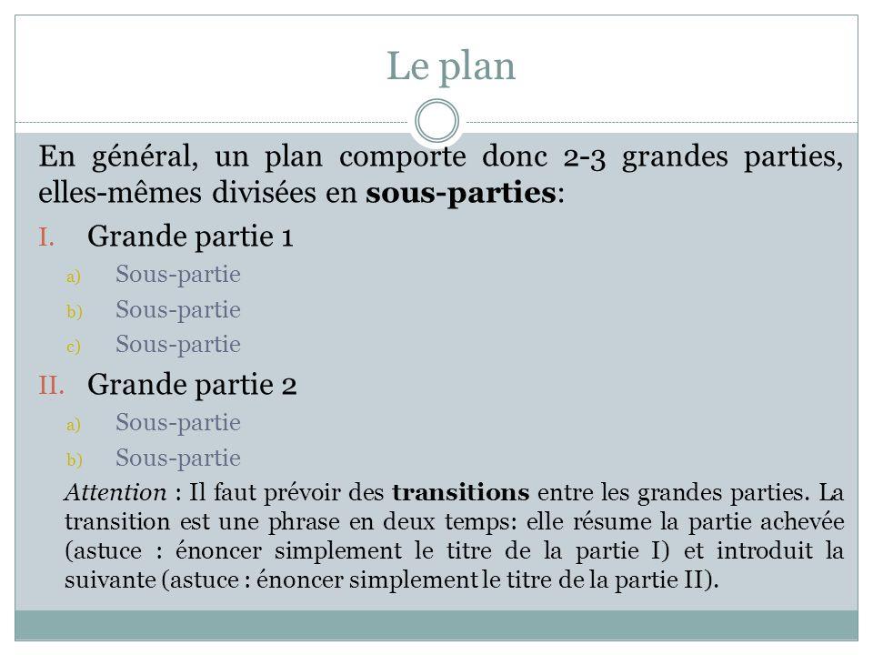 Le plan En général, un plan comporte donc 2-3 grandes parties, elles-mêmes divisées en sous-parties: