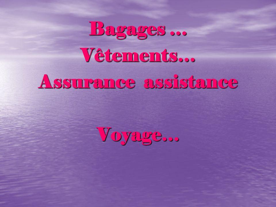 Bagages … Vêtements… Assurance assistance Voyage…
