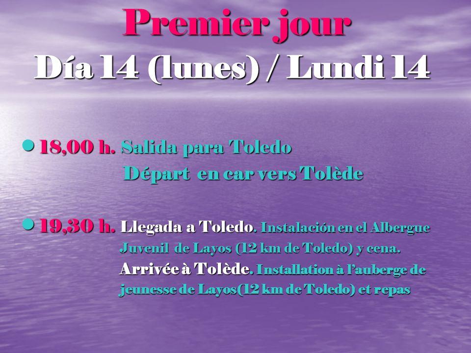 Premier jour Día 14 (lunes) / Lundi 14 18,00 h. Salida para Toledo