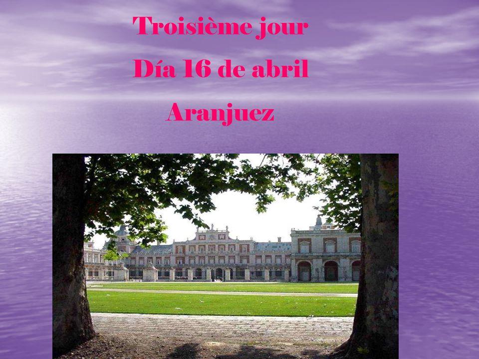 Troisième jour Día 16 de abril Aranjuez