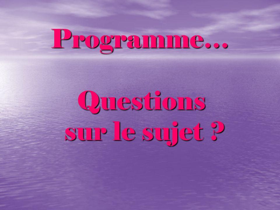 Programme… Questions sur le sujet