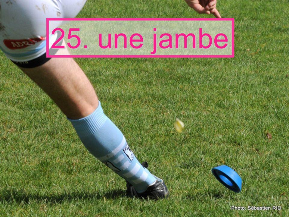 25. une jambe