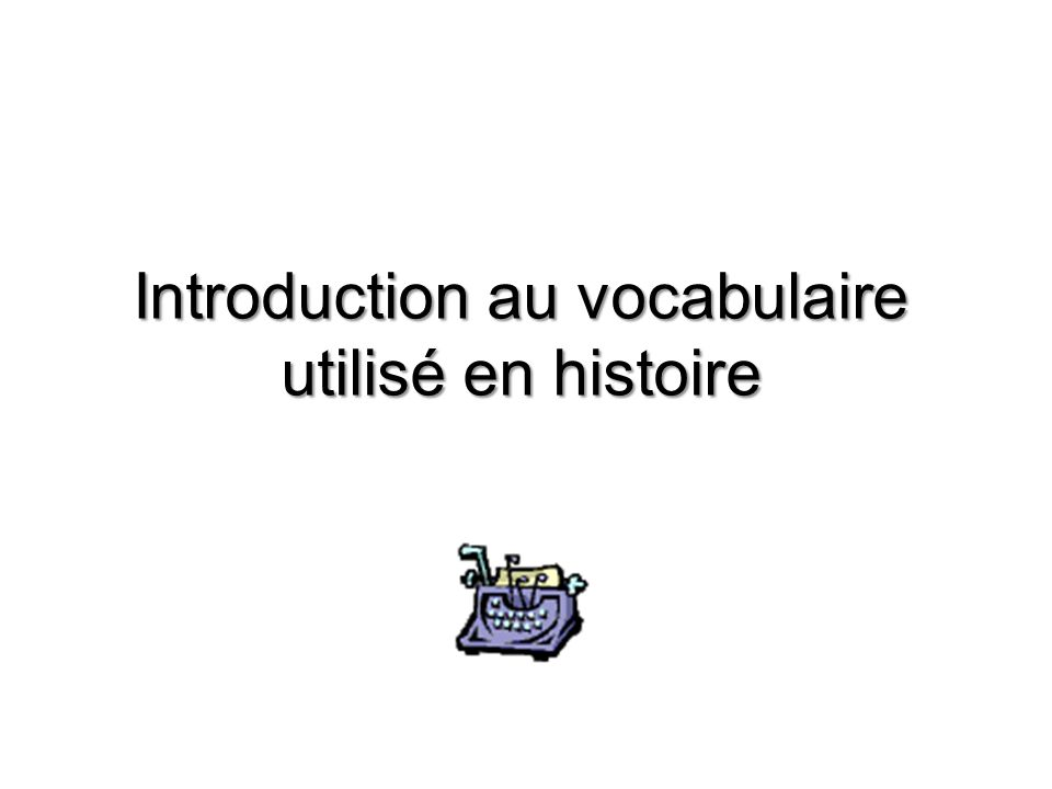Introduction au vocabulaire utilisé en histoire