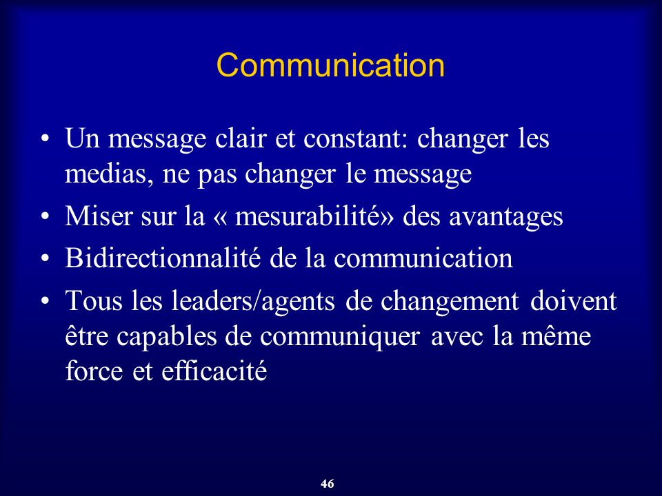 Communication Un message clair et constant: changer les medias, ne pas changer le message. Miser sur la « mesurabilité» des avantages.
