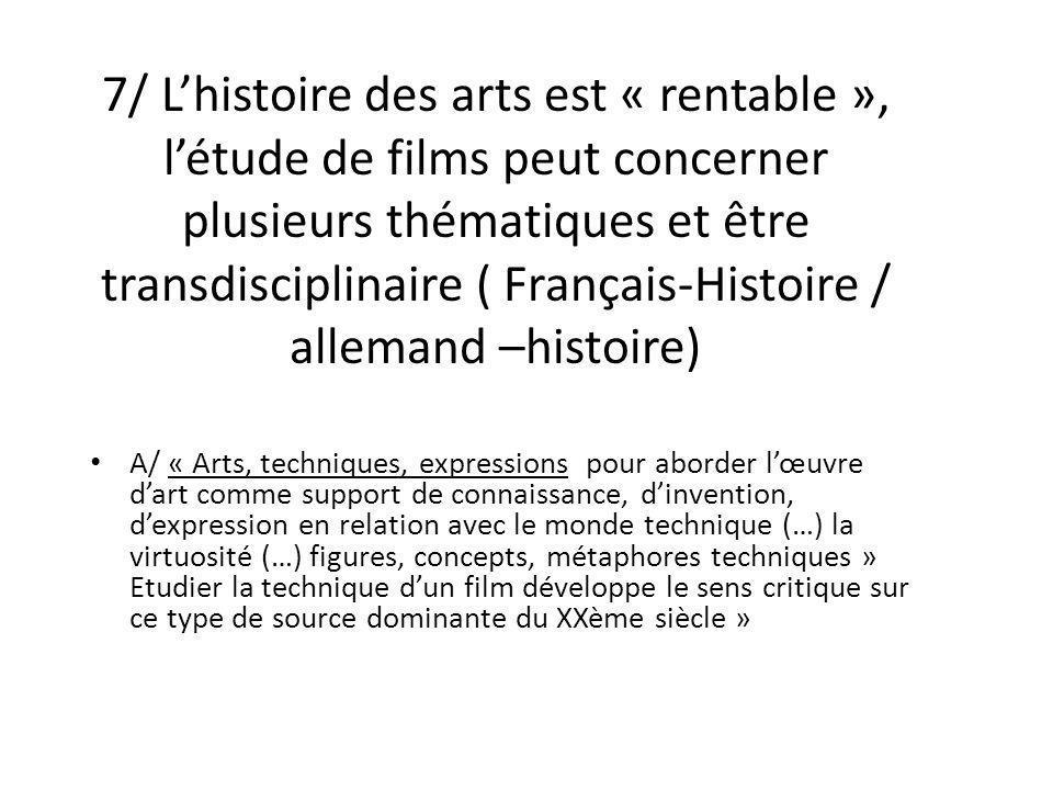 7/ L'histoire des arts est « rentable », l'étude de films peut concerner plusieurs thématiques et être transdisciplinaire ( Français-Histoire / allemand –histoire)