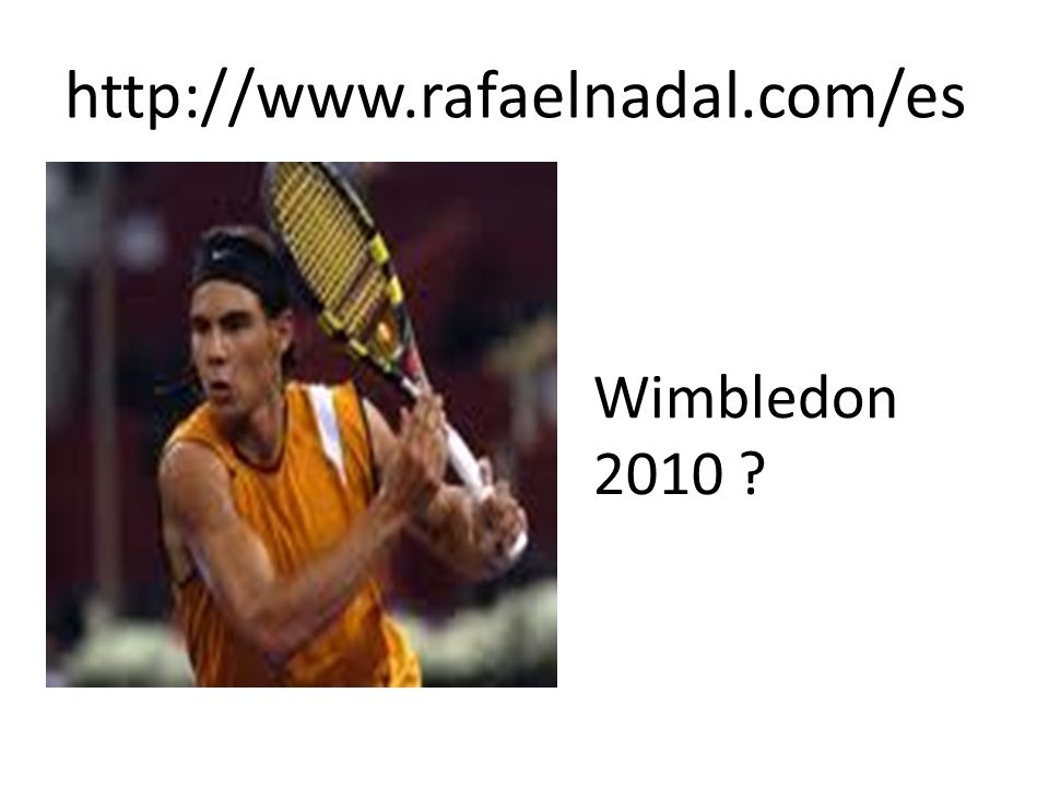 http://www.rafaelnadal.com/es Wimbledon 2010