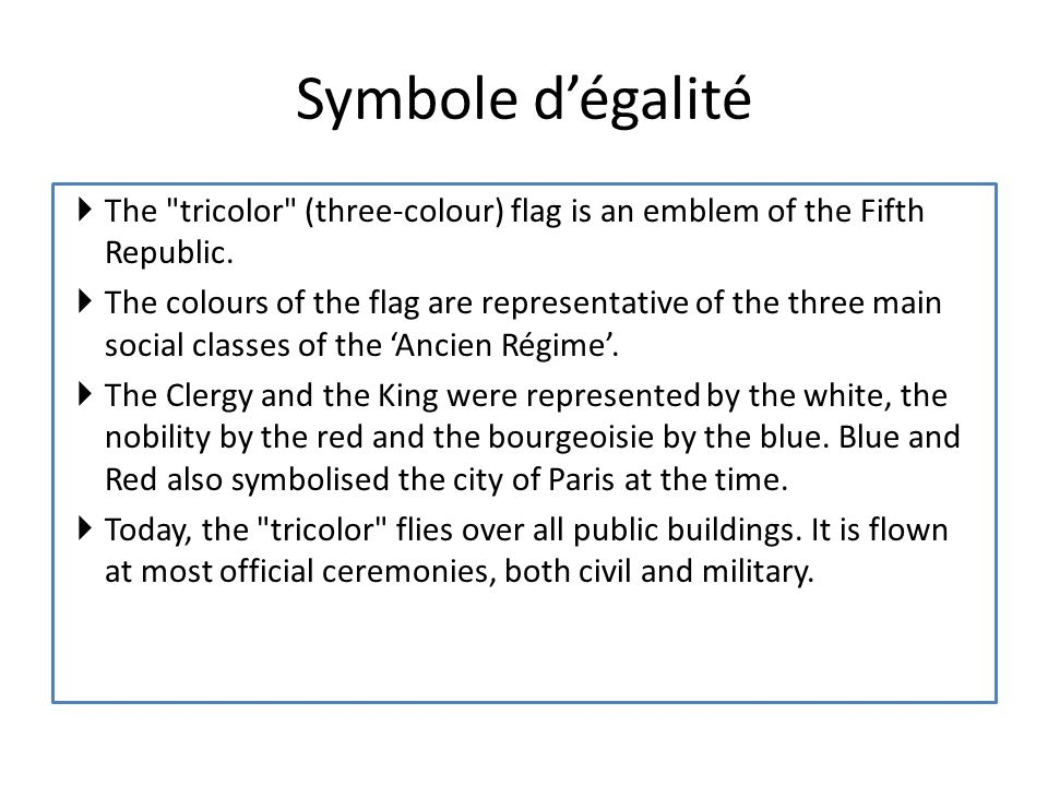 Symbole d'égalité The tricolor (three-colour) flag is an emblem of the Fifth Republic.