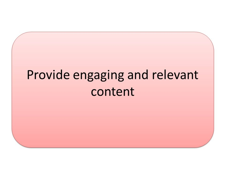 Provide engaging and relevant content