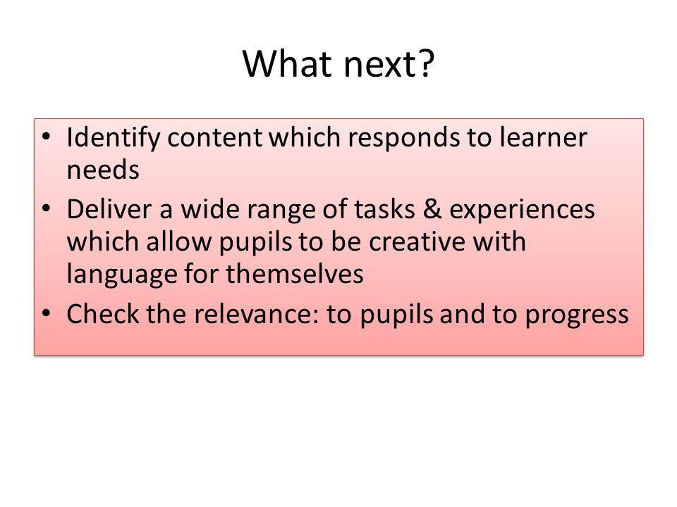 What next Identify content which responds to learner needs