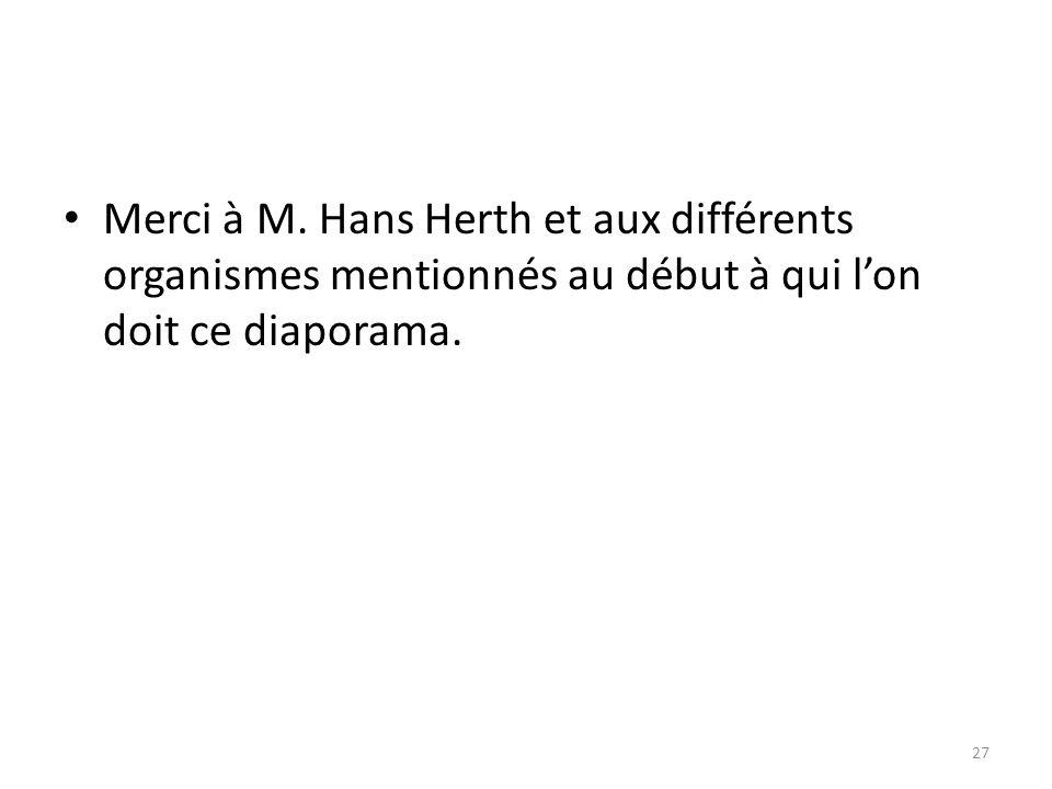 Merci à M. Hans Herth et aux différents organismes mentionnés au début à qui l'on doit ce diaporama.