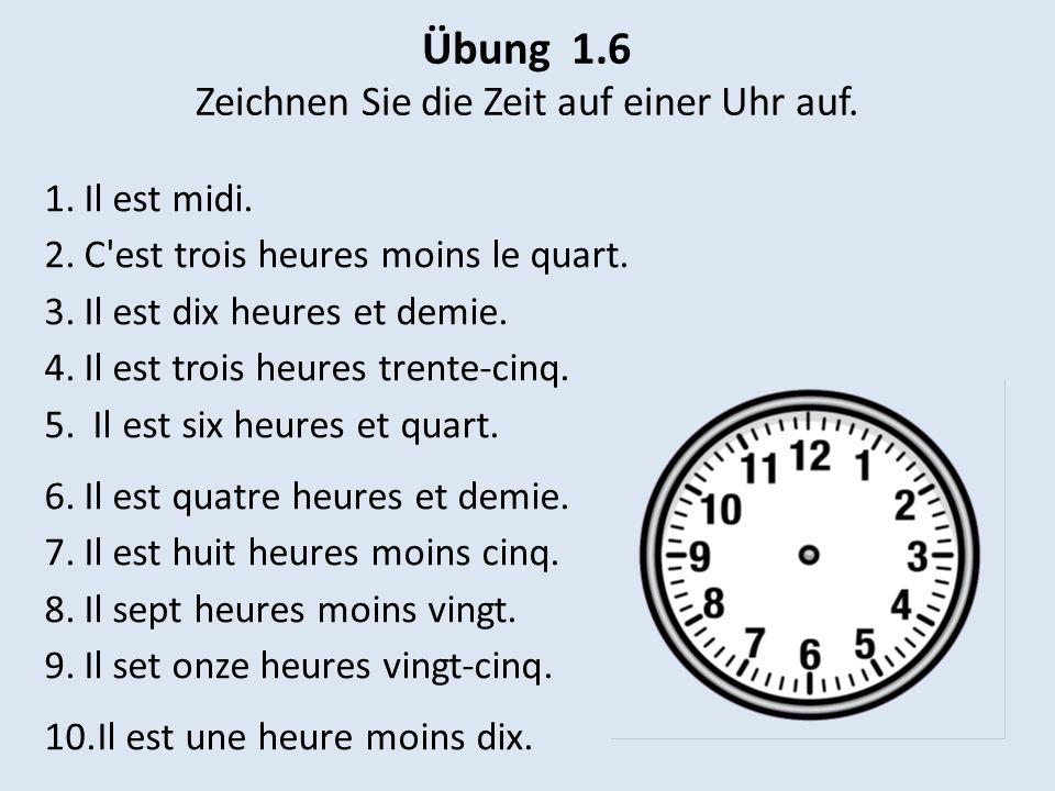 Übung 1.6 Zeichnen Sie die Zeit auf einer Uhr auf.