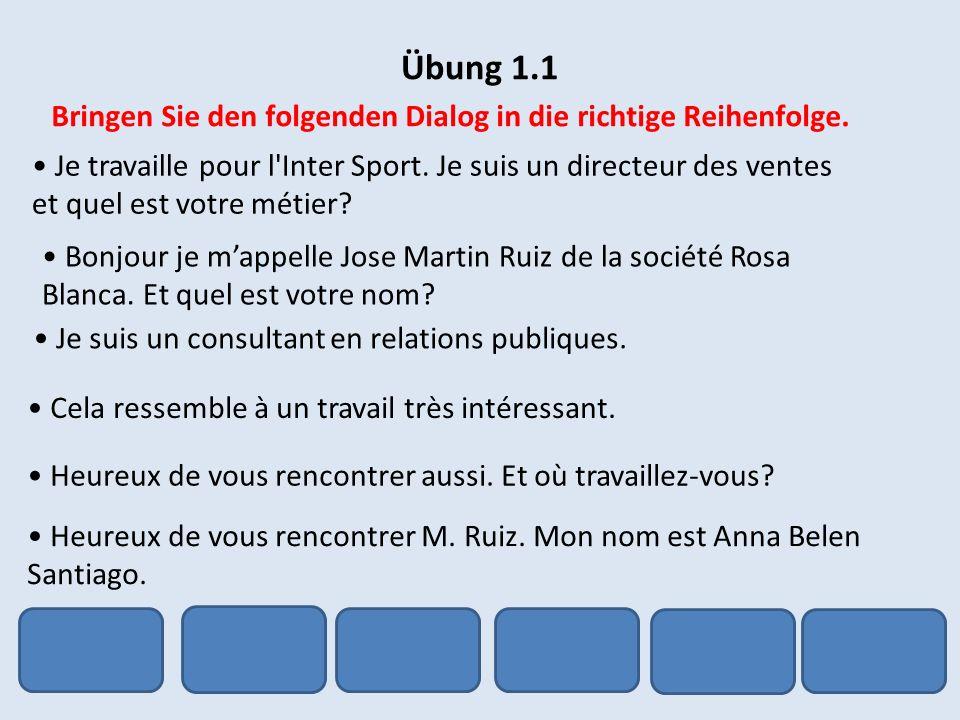 Übung 1.1 Bringen Sie den folgenden Dialog in die richtige Reihenfolge.