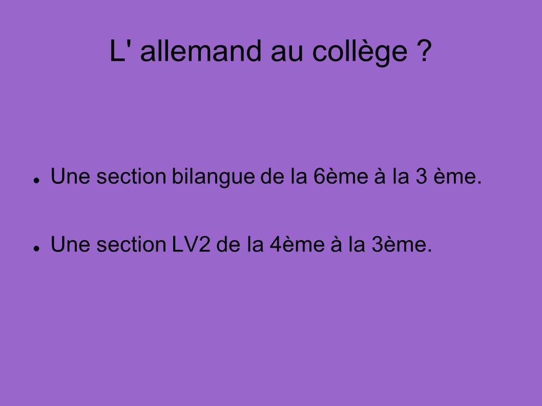 L allemand au collège Une section bilangue de la 6ème à la 3 ème.