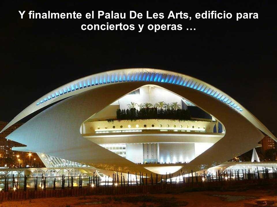 Y finalmente el Palau De Les Arts, edificio para conciertos y operas …