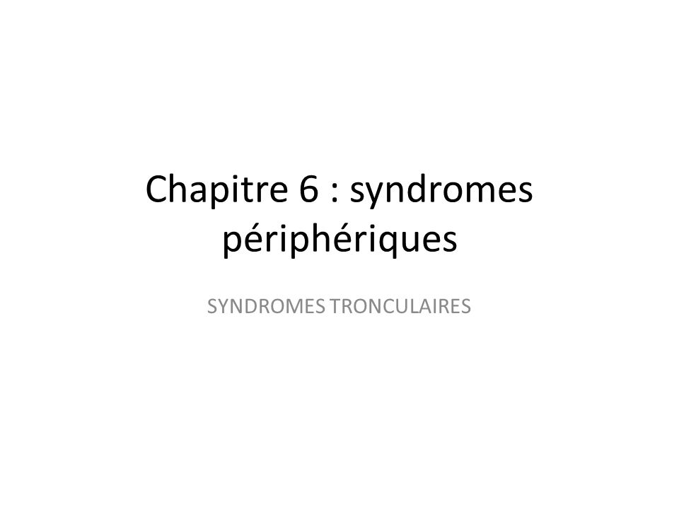 Chapitre 6 : syndromes périphériques