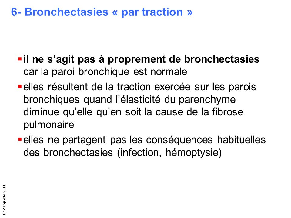 6- Bronchectasies « par traction »