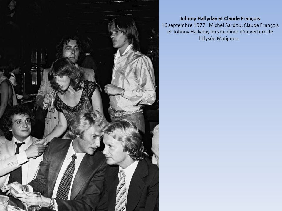 Johnny Hallyday et Claude François 16 septembre 1977 : Michel Sardou, Claude François et Johnny Hallyday lors du dîner d ouverture de l Elysée Matignon.