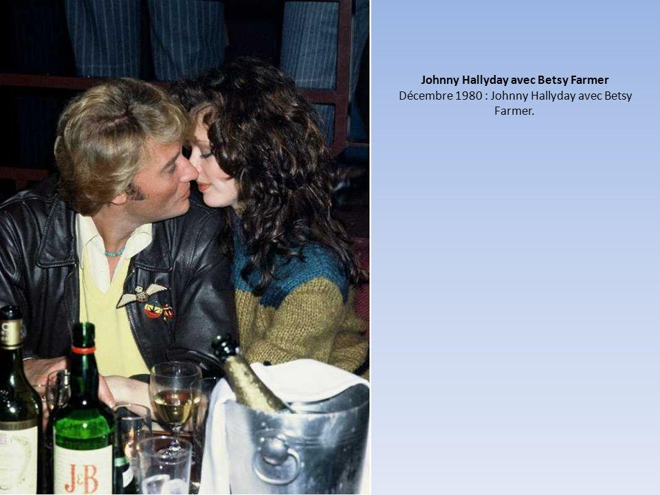 Johnny Hallyday avec Betsy Farmer Décembre 1980 : Johnny Hallyday avec Betsy Farmer.