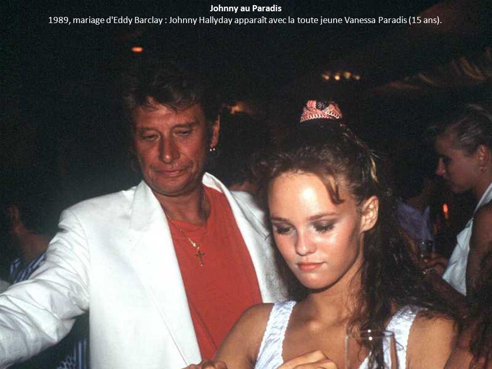 Johnny au Paradis 1989, mariage d Eddy Barclay : Johnny Hallyday apparaît avec la toute jeune Vanessa Paradis (15 ans).