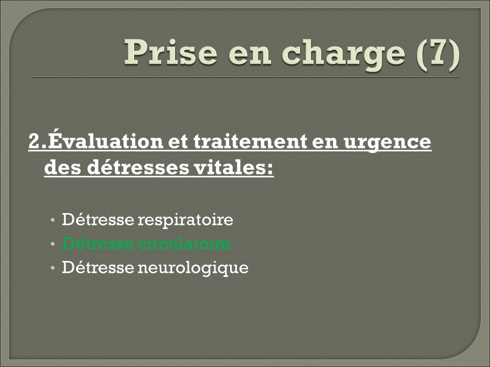 Prise en charge (7) 2.Évaluation et traitement en urgence des détresses vitales: Détresse respiratoire.