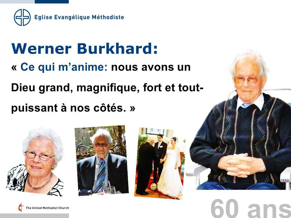 Werner Burkhard: « Ce qui m'anime: nous avons un Dieu grand, magnifique, fort et tout-puissant à nos côtés. »