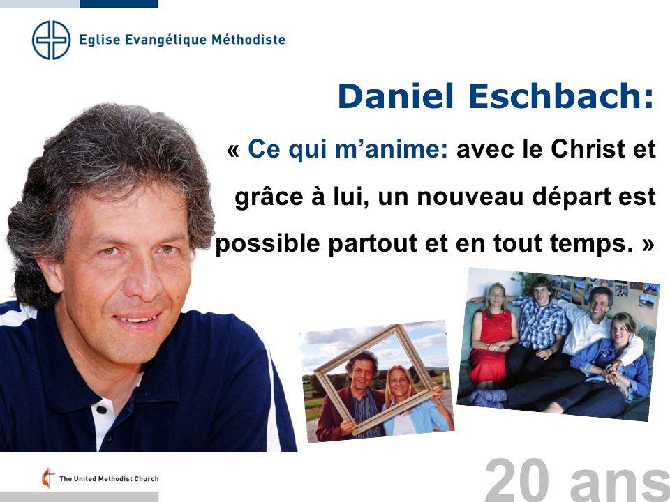 Daniel Eschbach: « Ce qui m'anime: avec le Christ et grâce à lui, un nouveau départ est possible partout et en tout temps. »
