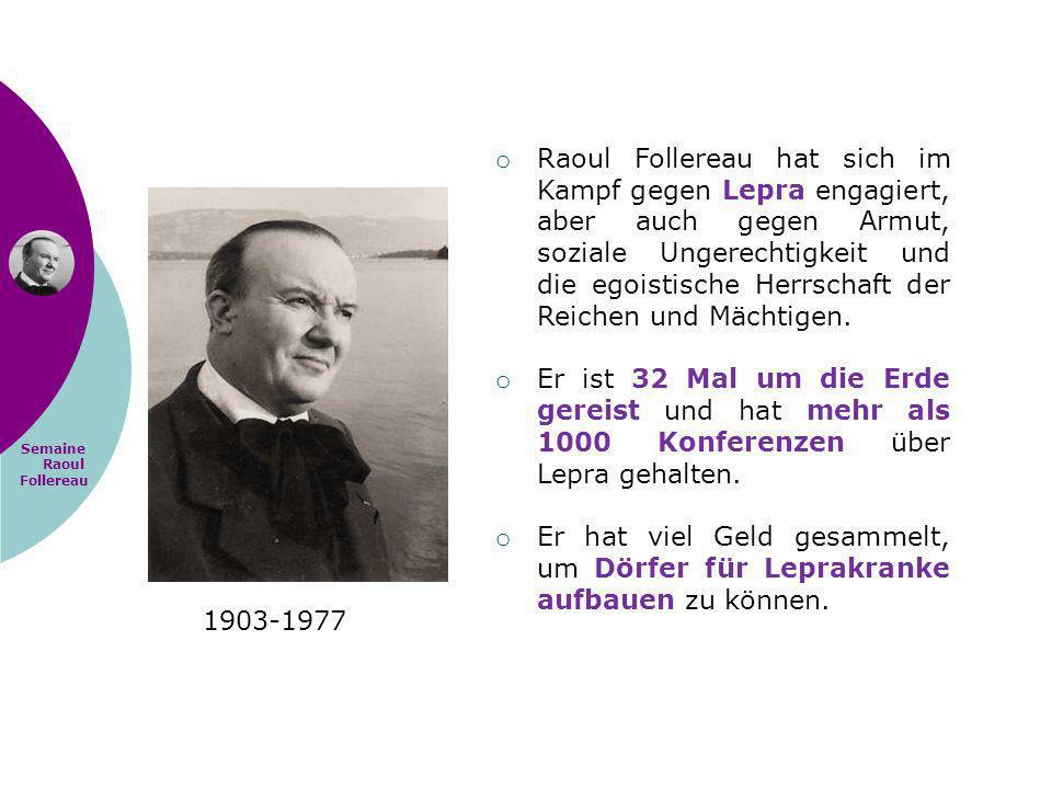 Raoul Follereau hat sich im Kampf gegen Lepra engagiert, aber auch gegen Armut, soziale Ungerechtigkeit und die egoistische Herrschaft der Reichen und Mächtigen.