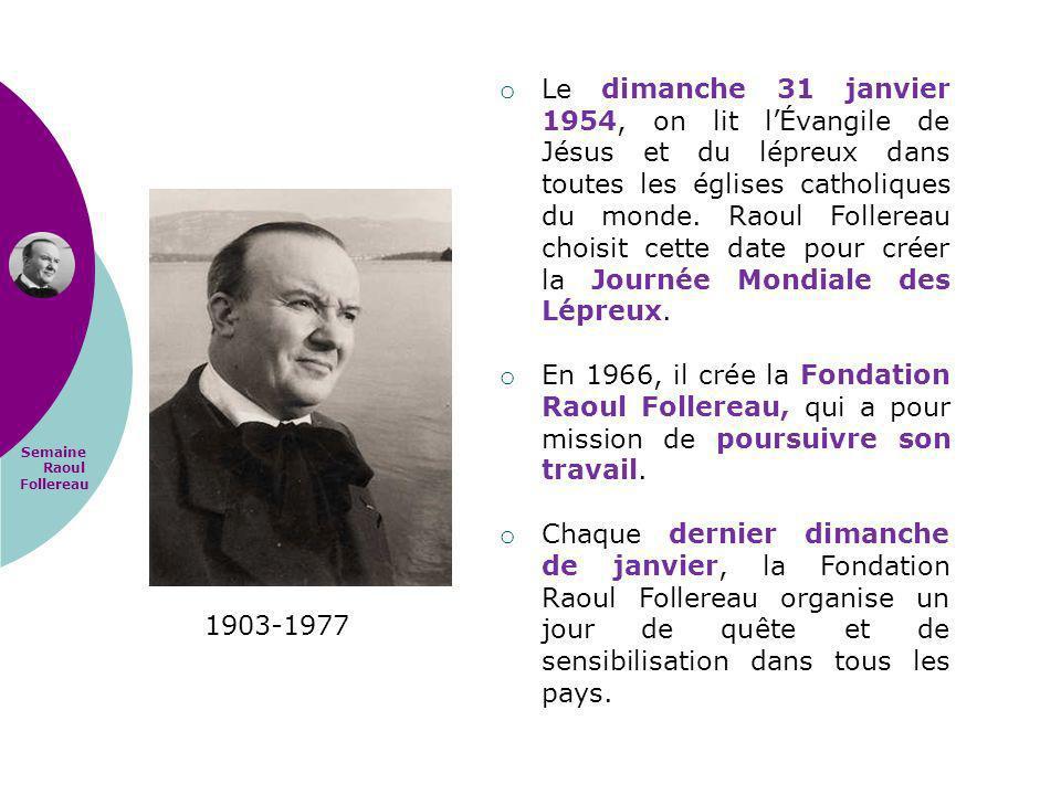 Le dimanche 31 janvier 1954, on lit l'Évangile de Jésus et du lépreux dans toutes les églises catholiques du monde. Raoul Follereau choisit cette date pour créer la Journée Mondiale des Lépreux.