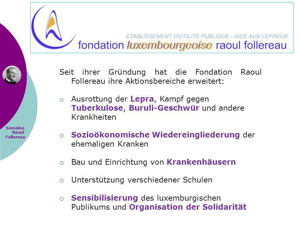 Seit ihrer Gründung hat die Fondation Raoul Follereau ihre Aktionsbereiche erweitert: