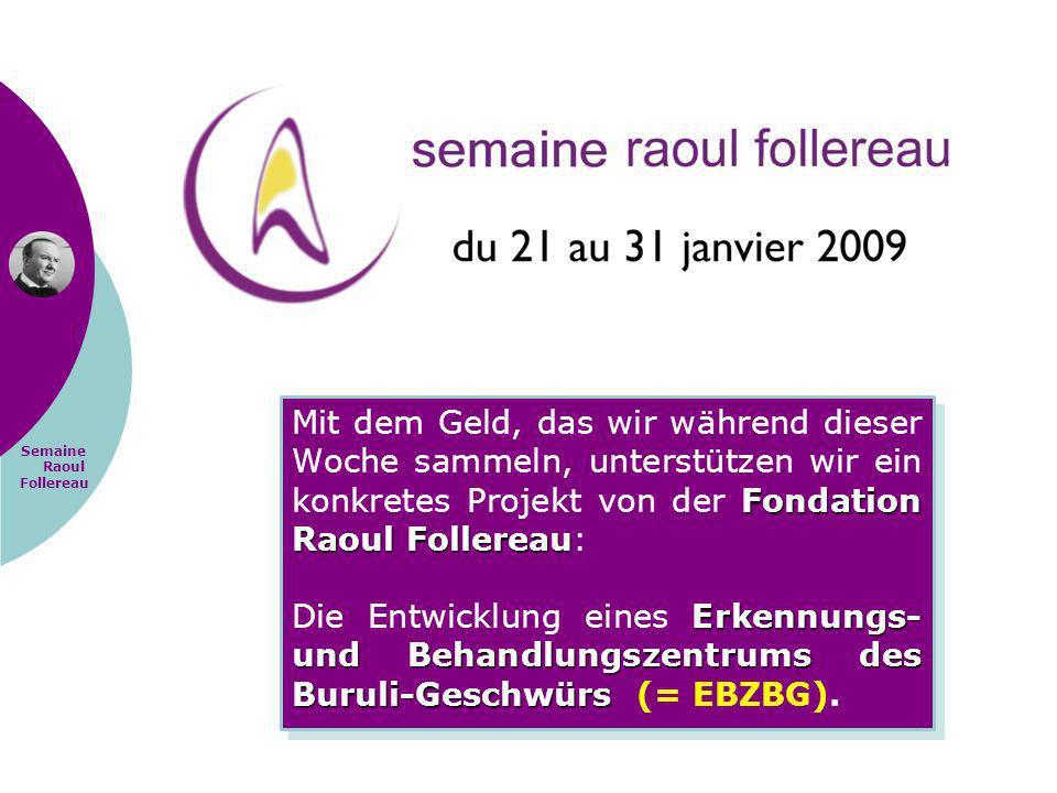 Mit dem Geld, das wir während dieser Woche sammeln, unterstützen wir ein konkretes Projekt von der Fondation Raoul Follereau: Die Entwicklung eines Erkennungs- und Behandlungszentrums des Buruli-Geschwürs (= EBZBG).