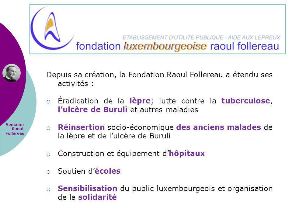 Depuis sa création, la Fondation Raoul Follereau a étendu ses activités :