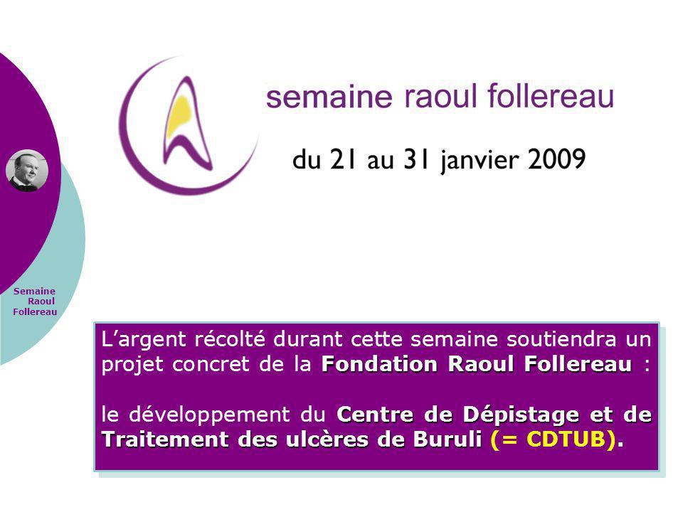 L'argent récolté durant cette semaine soutiendra un projet concret de la Fondation Raoul Follereau : le développement du Centre de Dépistage et de Traitement des ulcères de Buruli (= CDTUB).