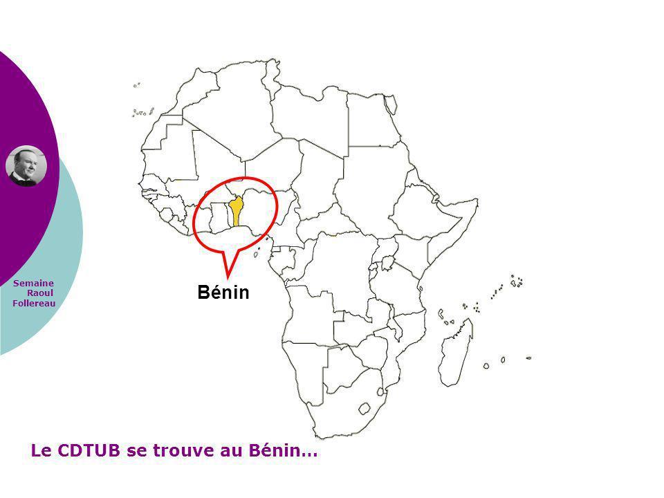 Bénin Le CDTUB se trouve au Bénin…