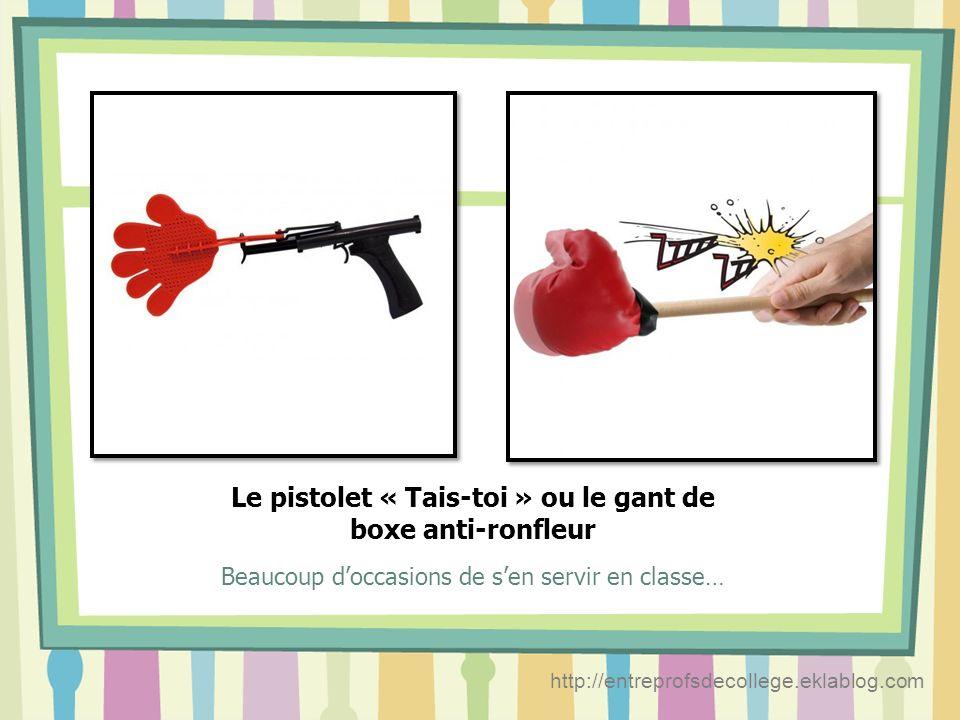 Le pistolet « Tais-toi » ou le gant de boxe anti-ronfleur
