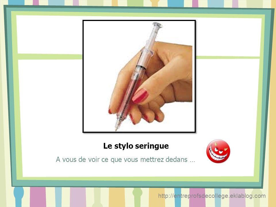 Le stylo seringue A vous de voir ce que vous mettrez dedans …