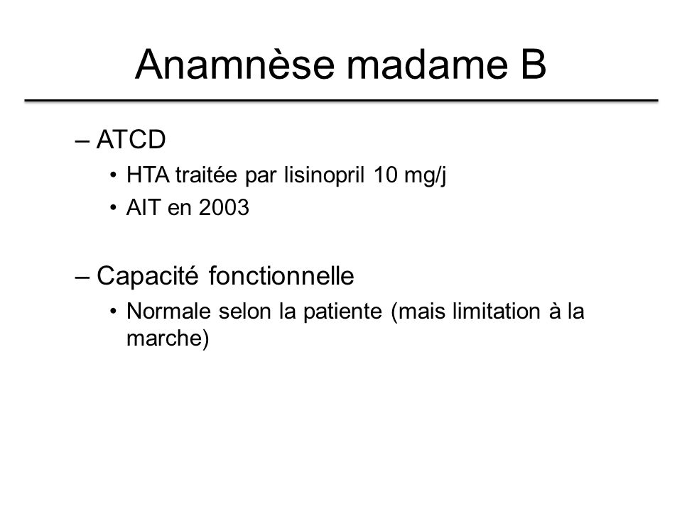 Anamnèse madame B ATCD Capacité fonctionnelle