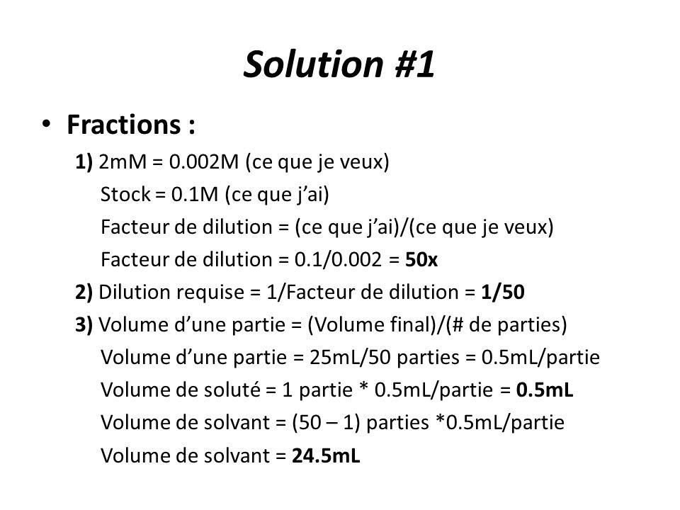 Solution #1 Fractions : 1) 2mM = 0.002M (ce que je veux)